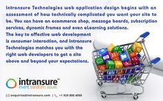 Intransure Technologies web application design begins with an assessment of how technically complicated you want your site to be. You can have an ecommerce shop, message boards, subscription services, dynamic frames and even eLearning solutions. The key to effective web development is consumer interaction, and Intransure Technologies matches you with the right web developers to get a site above and beyond your expectations. Write a mail at enquiries@intransure.com or call us at +1 929 800…