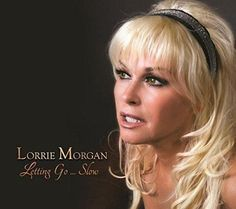 Lorrie Morgan - Letting Go… Slow, Silver Country Artists, Country Singers, Bobbie Gentry, Lorrie Morgan, Don Williams, Country Hits, Grand Ole Opry, Google Play Music, Country Music Stars