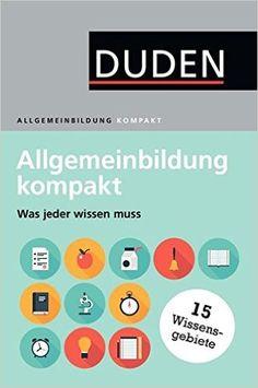 Duden - Allgemeinbildung kompakt: Was jeder wissen muss: Amazon.de: Dudenredaktion: Bücher