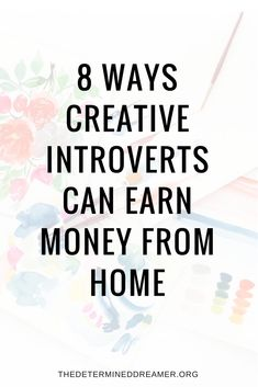8 Ways Creative Introverts Can earn Money From Home #introvert #blogging