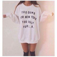 Lazy outfit for teen girls , females Too dumb for new your too ugly for LA