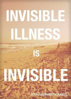 Invisible Illness is Invisible. | Italian Hurricane