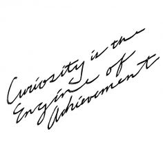 curiosity is the engine of achievement