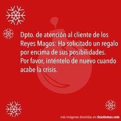 Dpto. de atención al cliente de los Reyes Magos: Ha solicitado un regalo por encima de sus posibilidades. Por favor, inténtelo de nuevo cuando acabe la crisis.