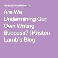 Are We Undermining Our Own Writing Success? | Kristen Lamb's Blog Writing Resources, Lamb, Success