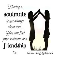 Having a Soulmate is not always about Love - Mesmerizing Quotes Friend Friendship, Friendship Quotes, Mental Issues, Finding Your Soulmate, Meaning Of Love, Perfect Sense, That One Friend, Phobias, Inspirational Thoughts