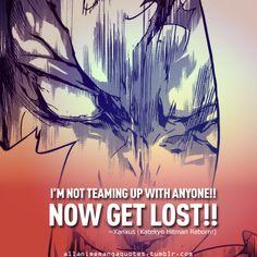 I'M NOT TEAMING UP WITH ANYONE!! NOW GET LOST!! ~Xanxus (Katekyo Hitman Reborn!)