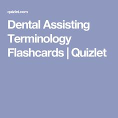 Dental Assisting Terminology Flashcards | Quizlet