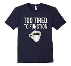 "Do you have trouble getting out of bed in the morning? Do you reset your alarm 50 times before you actually get up? Can't start your day without coffee? This is the funny shirt for you! Makes a great gift for the coffee lover in your life! Looking for gifts for mom or dad well this is a winner right here! Start your day off right with a hot cup of coffee! The shirt reads ""Too Tired to Function"" in large bold white lettering and it has a steaming cup of coffee on the bottom! Available in 5…"