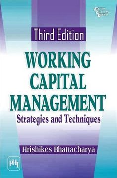 Working capital management : strategies and techniques / Hrishikes Bhattacharya. 3rd. ed. (2014)