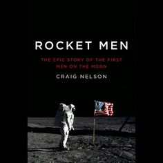 Rocket Men: The Epic Story of the First Men on the Moon...: Rocket Men: The Epic Story of the First Men on the Moon (Unabridged)… #Science