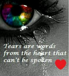 Tears are words from the heart that can't be spoken.  Heartache quote