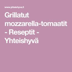 Grillatut mozzarella-tomaatit - Reseptit - Yhteishyvä