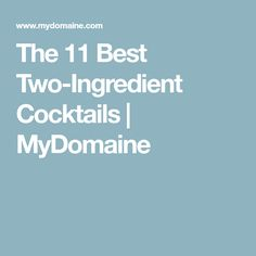 The 11 Best Two-Ingredient Cocktails | MyDomaine