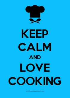 Keep Calm And Love Cooking - I heart cooking, especially making anything baked. I'm big on baking stuff, lol!
