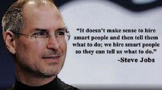 """It doesn't make sense to hire smart people and then tell them what to do..."""