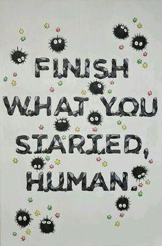 Finish what you started human ,kamaji ,spirited away