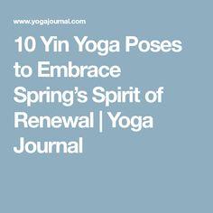 10 Yin Yoga Poses to Embrace Spring's Spirit of Renewal | Yoga Journal