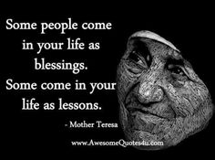 Mother Teresa -- some people come in your life as blessings. some come in your life as lessons. Wise Quotes, Great Quotes, Words Quotes, Amazing Quotes, Random Quotes, Quotable Quotes, Spiritual Quotes, Positive Quotes, Positive Mind