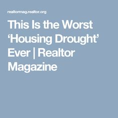 This Is the Worst 'Housing Drought' Ever   Realtor Magazine