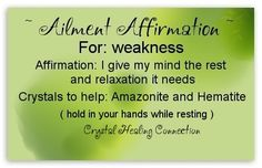 Ailment Affirmation and crystals to help Weakness xo Jenna www.thecrystalhealingconnection.com