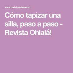 Cómo tapizar una silla, paso a paso - Revista Ohlalá!