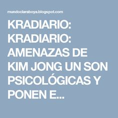 KRADIARIO: KRADIARIO: AMENAZAS DE KIM JONG UN SON PSICOLÓGICAS Y PONEN E...