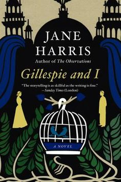 Gillespie and I, by Jane Harris. Harper Perennial, January 2012. The story set in Victorian-era Scotland sounds like a far different story than I would have imagined. The reviewer, Ilana Teitelbaum, convinced me. This is a book I want to read.