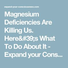 Magnesium Deficiencies Are Killing Us. Here's What To Do About It - Expand your Consciousness