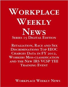 Workplace Weekly News- Feb 4 (Digital Edition) Workers Miss-classification and the New IRS VCSP TEE Event, http://www.amazon.com/gp/product/B00B8XIT8S/ref=cm_sw_r_pi_alp_OQ4crb0RZAGK1