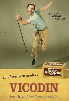 Dr Greg House recommends Vicodin...