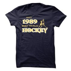 SINCE 1989 - BORN TO PLAY HOCKEY T-SHIRTS, HOODIES, SWEATSHIRT (21$ ==► Shopping Now)