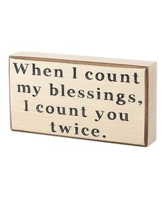 Take a look at this Count My Blessings Box Sign by Collins on #zulily today! $7.99, regular 12.00. Great for the home, especially of a newly wed or for those having a BIG anniversary!