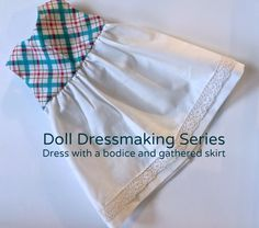 Doll Dressmaking Series:Dress with a bodice and gathered skirt — Phoebe&Egg Used for nightgown with ruffled sleeves Sewing Doll Clothes, American Doll Clothes, Baby Doll Clothes, Sewing Dolls, Barbie Clothes, Doll Sewing Patterns, Doll Dress Patterns, Clothing Patterns, Reversible Dress