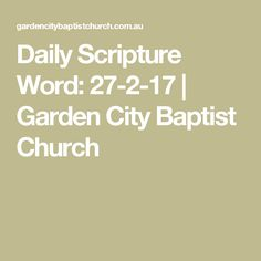 Daily Scripture Word: 27-2-17 | Garden City Baptist Church
