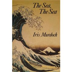 The Sea The Sea by Iris Murdoch Poster - Iris Murdoch s 20th novel won the 1978 Booker Prize for its portrayal of a writer s blind vanity The first edition cover used part of Hokusai's The Great Wave off Kanagawa.