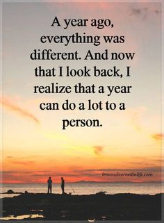 A year ago, everything was different. And now that I look back, I realize that a year can do a lot to a person. Great Quotes, Me Quotes, Motivational Quotes, Inspirational Quotes, Happy Quotes, Lessons Learned In Life, Life Lessons, Positive Vibes, Positive Quotes