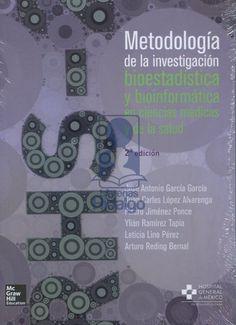 Metodología de la investigación, bioestadística y bioinformática en ciencias médicas y de la salud / José Antonio García García...[et al.]. McGrawHill Educación , cop. 2014