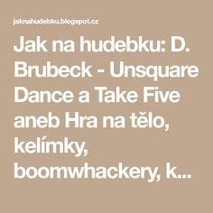 Jak na hudebku: D. Brubeck - Unsquare Dance a Take Five aneb Hra na tělo, kelímky, boomwhackery, kýble,...