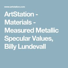 ArtStation - Materials - Measured Metallic Specular Values, Billy Lundevall