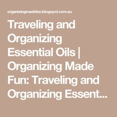 Traveling and Organizing Essential Oils | Organizing Made Fun: Traveling and Organizing Essential Oils