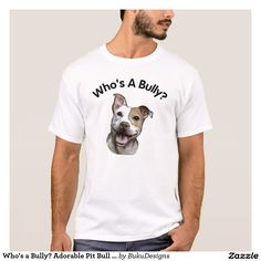 Who's a Bully? Adorable Pit Bull Dog T-shirt