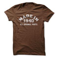 BORN IN 1940 ALL ORIGINAL PARTS T-SHIRT. www.sunfrogshirts.com/Funny/MADE-IN-1940--ALL-ORIGINAL-PARTS-Guys-Brown.html?8429 $19
