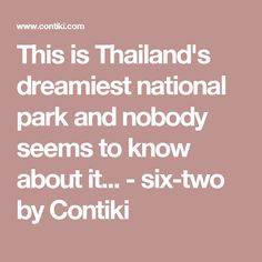This is Thailand's dreamiest national park and nobody seems to know about it... - six-two by Contiki