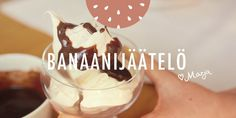 Marja-aika: Banaanijäätelö - Easy, Yummy and Healthy Banana Ice-Cream and Chocolate Sauce Recipe