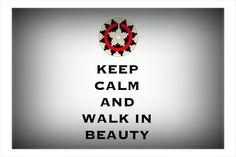 KEEP CALM AND WALK IN BEAUTY _ by Tiffina Kabinto (Navajo girl)