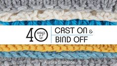 40 Ways to Cast On & Bind OFf Craftsy Class