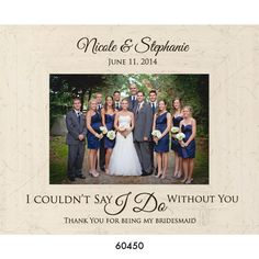 Personalized Bridesmaid Photo Frame - I Couldn't Say I Do Without You