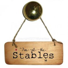 I'm at the Stables Wooden Sign