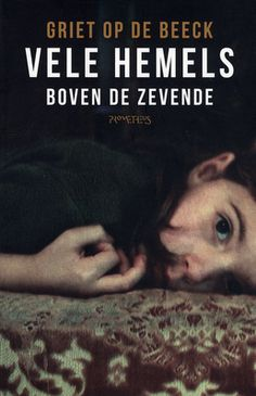 Vele hemels boven de zevende - Griet Op de Beeck. Vijf nauw met elkaar betrokken mensen vertellen ieder hun heel eigen verhaal.